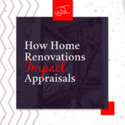 How Home Renovations Impact Appraisals